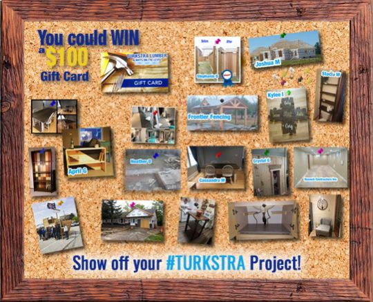 Show your #Turkstra Project and you could win a $100 gift card. Use lumber, screws, windows, flooring, doors, decks, fences, garage doors from Turkstra Lumber and take a picture.